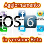 apple presenta ios6 in versione beta da scaricare per iphone e ipad
