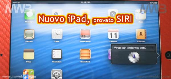 provato sul nuovo ipad SIRI con sistema operativo iOS6